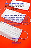 Do it yourself: HomeMade Face Masks: How to Make Surgical Face masks and Medical masks that can prevent the spread of infectious diseases. (English Edition)