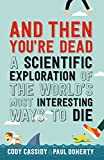 And Then You're Dead: A Scientific Exploration of the World's Most Interesting Ways to Die