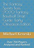 The Fantasy Sports Boss 2020 Fantasy Baseball Draft Guide:  Early Offseason Edition: Over 700 Players Analyzed and Ranked!