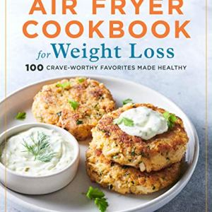 Air Fryer Cookbook for Weight Loss: 100 Crave-Worthy Favorites Made Healthy 15 - My Weight Loss Today