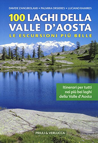 100 laghi della Valle d'Aosta. Le escursioni pi belle