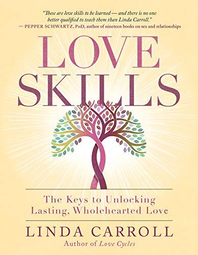 Love Skills: The Keys to Unlocking Lasting, Wholehearted...