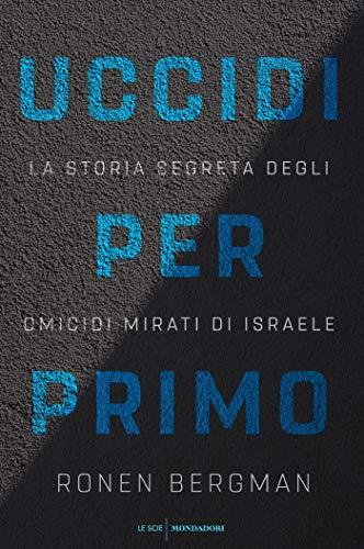Uccidi per primo: La storia segreta degli omicidi mirati di Israele eBook: Bergman, Ronen, Crimi, Sara, Tasso, Laura: Amazon.it: Kindle Store