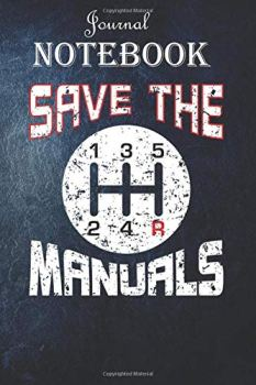 Notebook Journal: Save The Manuals TShirt Funny Three Pedals Car Guys T-Shirt: Unique Appreciation Gift with Beautiful Design and a Premium Matte Softcover Gift Ideas for Your Son