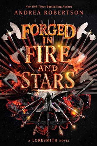 Forged in Fire and Stars (Loresmith Book 1) by [Andrea Robertson]