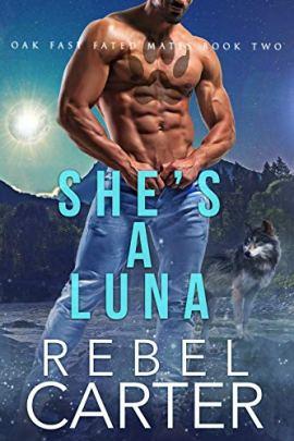 She's A Luna: Oak Fast Fated Mates Book 2 by [Rebel  Carter]
