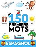 ESPAGNOL: Mes 150 premiers mots - Apprendre le vocabulaire du quotidien - Enfants et...