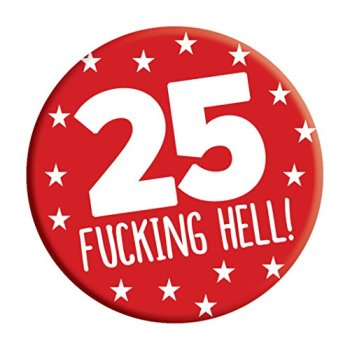 LimaLima 25th Birthday Badge 25 Today 76mm Pin Button Novelty Gift Men Women Him Her