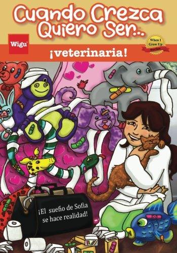 Cuando Crezca Quiero Ser… ¡veterinaria! (When I Grow Up I Want To Be...a Veterinarian!): ¡El sue