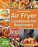 The Complete Air Fryer Cookbook for Beginners: 800 Affordable, Quick & Easy Air Fryer Recipes   Fry, Bake, Grill & Roast Most Wanted Family Meals   21-Day Meal Plan