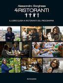 Alessandro Borghese. 4 ristoranti. Il libro guida ai ristoranti del programma