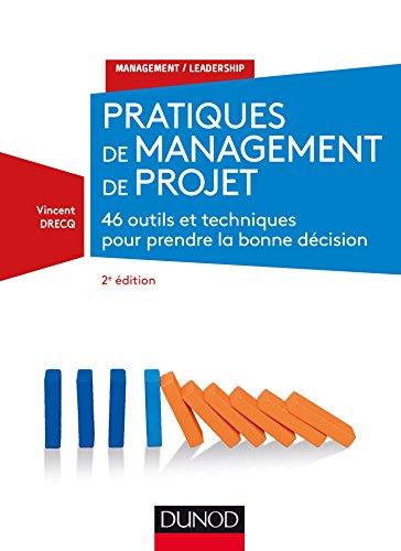 Pratiques de management de projet - 2e éd. - 46 outils et techniques pour prendre la bonne décision: 46 outils et techniques pour prendre la bonne décision