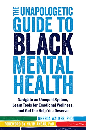 The Unapologetic Guide to Black Mental Health: Navigate an...