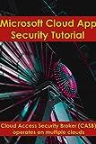 Microsoft Cloud App Security tutorial: Cloud Access Security Broker (CASB) operates on multiple clouds