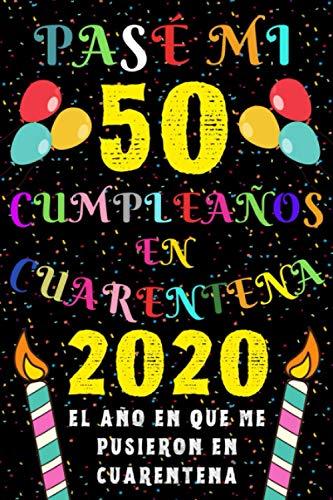 Pasé Mi 50 Cumpleaños En Cuarentena 2020 El Año En Que Me Pusieron En Cuarentena: Ideas de Regalo de los Hombres & Mujeres | Regalos de Cumpleaños ... | Regalo de Aniversario | Cuaderno de Notas