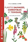 Plantes sauvages comestibles et toxiques - Près de 280 espèces décrites -Réédition-