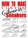 How to Make Custom Sewn Sneakers: The Complete Production Process (English Edition)