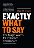 Exactly What to Say: The Magic Words for Influence...