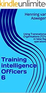 Training intelligence Officers 6: Using Transnational Organisations (TO's) in false flag operations (South African Intelligence Library series)