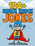 100+ Knock Knock Jokes: Funny Knock Knock Jokes for Kids (Knock Knock Joke Series Book 1)