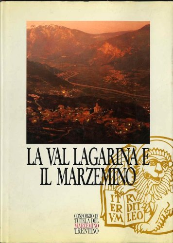 La Val Lagarina e il Marzemino. Coordinamento testi di Paolo Zanussi ricerche storiche di Angelo Amadori contributi di Umberto Benetti Luigina Chiusole e Luigi Delpero.