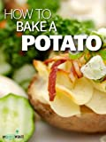 How to Bake a Potato - 'Everything You Want To Know About Potatoes'