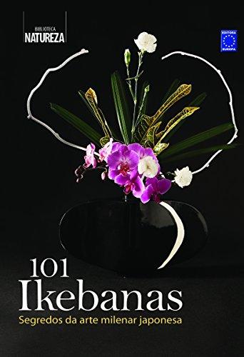 101 ikebanas: segredos da arte milenar japonesa