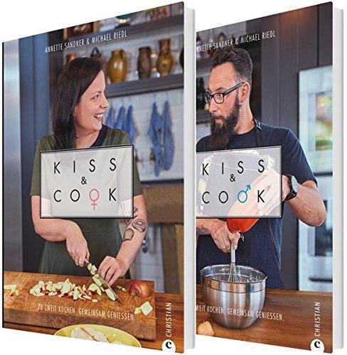 Kiss and Cook: Zwei an einem Herd. Das ultimative Kochbuch für Paare. Rezepte für jeden Tag für...