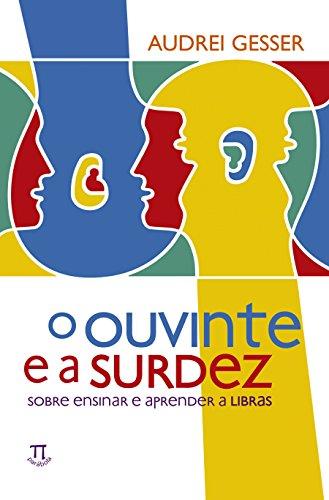 O Ouvinte e a Surdez. Sobre Ensinar e Aprender a Libras