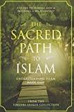 The Sacred Path to Islam: A Guide to Seeking Allah (God) & Building a Relationship (Understanding Islam | Learn Islam | Basic Beliefs of Islam | Islam Beliefs and Practices)