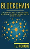 Blockchain: The Complete Bible to Understanding Blockchain Technology, Bitcoin and The Future of Money (Blockchain, Bitcoin, Cryptocurrency)