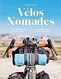 Vélos nomades - du cyclotourisme au bikepacking - itinéraires au plus près de la nature...