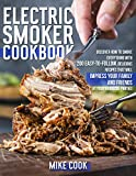 Electric Smoker Cookbook: Discover How To Smoke Everything With 200 Easy-To-Follow, Delicious...