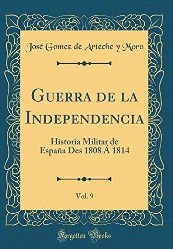 Guerra de la Independencia, Vol. 9: Historia Militar de España Des 1808 Á 1814 (Classic Reprint)