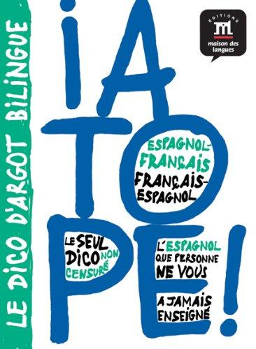 ¡A Tope! Diccionario de argot español/francés francés/español (LES DICOS D'ARGOT COURANT)