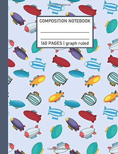 Composition Notebook 160 Pages Graph Ruled: Aviation themed with blimp design (7.44' x 9.69')