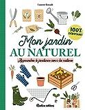 Mon jardin au naturel - Apprendre à jardiner avec la nature (Jardin (hors collection))