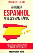 Fluent Spanish: Learn Spanish 8 Times Faster (1000 Phrases To Master Spanish!)