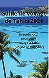 Guide de voyage de Tahiti 2021: Le guide local pour votre voyage à Tahiti...