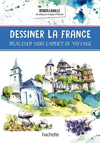 Dessiner la France: Réaliser son carnet de voyage