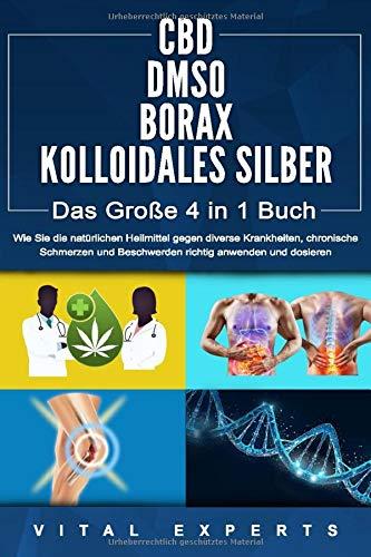 CBD | DMSO | BORAX | KOLLOIDALES SILBER - Das Große 4 in 1 Handbuch: Wie Sie die natürlichen Heilmittel gegen diverse Krankheiten, chronische Schmerzen und Beschwerden richtig anwenden und dosieren (Taschenbuch)