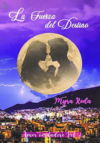 La Fuerza del Destino (Amor verdadero Vol.1) de Myra Reda