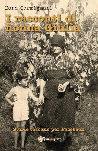 I racconti di nonna Giulia (storie toscane per Facebook)