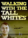 Walking with the Tall Whites