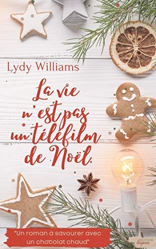 La vie n'est pas un téléfilm de Noël: Magie de Noël et authenticité au cœur d'un village enneigé par [Lydy Williams]