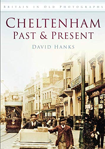 Cheltenham Past & Present (Britain in Old Photographs)