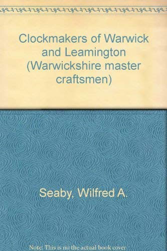 Clockmakers of Warwick and Leamington (Warwickshire master craftsmen)