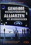 GEHEIME WELTRAUMPROGRAMME & ALLIANZEN MIT AUSSERIRDISCHEN [US-Bestseller in deutscher Übersetzung]: Whistleblower berichten, was auf der Welt wirklich vor sich geht!