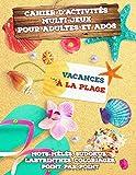 Cahier d'Activités Multi-Jeux pour Adultes et Ados - Vacances à la plage: Jeux...