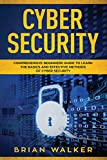 Cyber Security: Comprehensive Beginners Guide to Learn the Basics and Effective Methods of Cyber Security